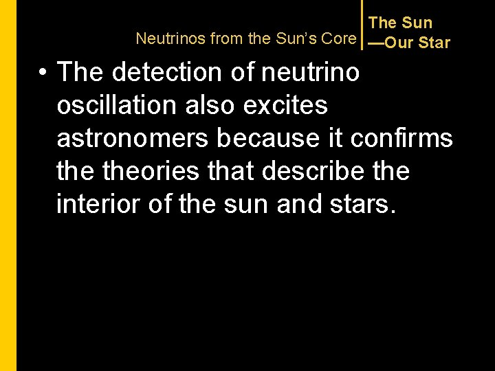 The Sun Neutrinos from the Sun's Core —Our Star • The detection of neutrino