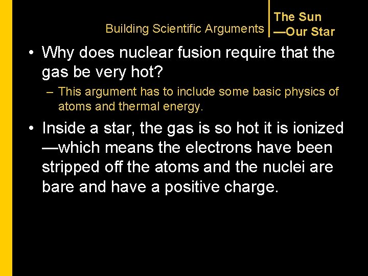 The Sun Building Scientific Arguments —Our Star • Why does nuclear fusion require that