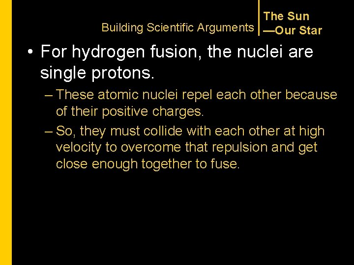 The Sun Building Scientific Arguments —Our Star • For hydrogen fusion, the nuclei are