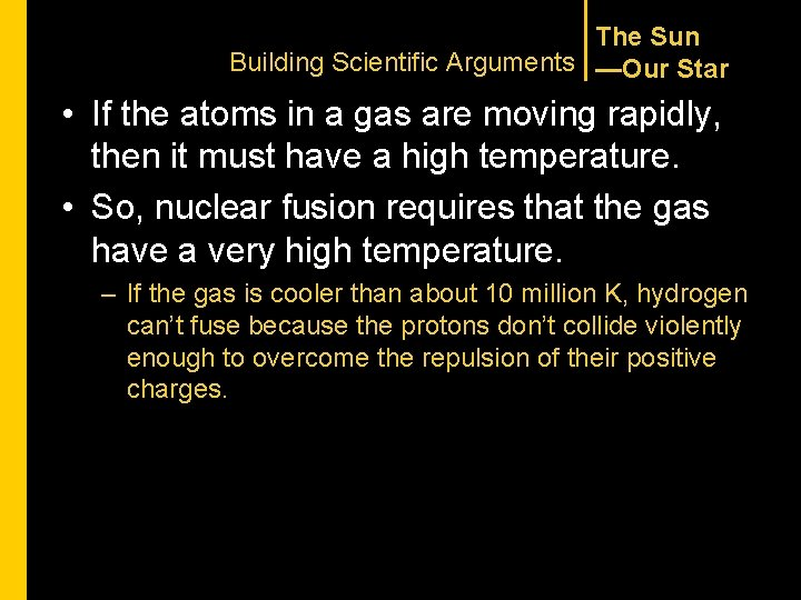 The Sun Building Scientific Arguments —Our Star • If the atoms in a gas