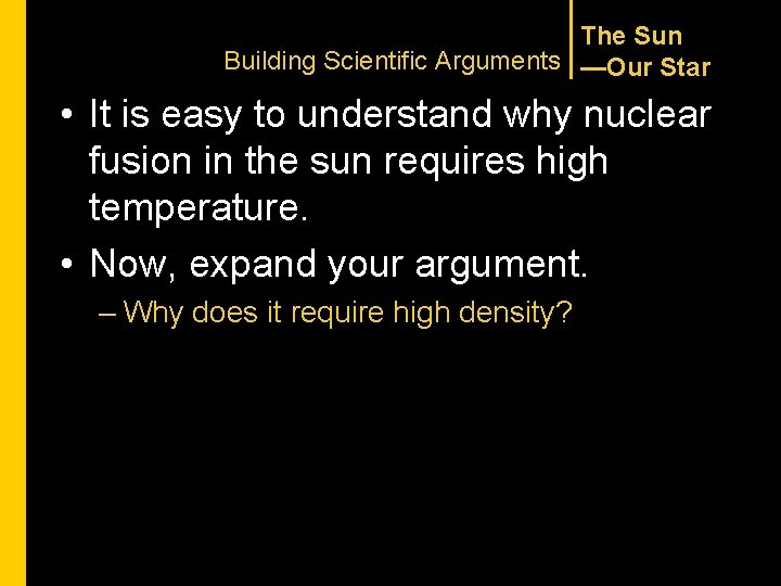 The Sun Building Scientific Arguments —Our Star • It is easy to understand why