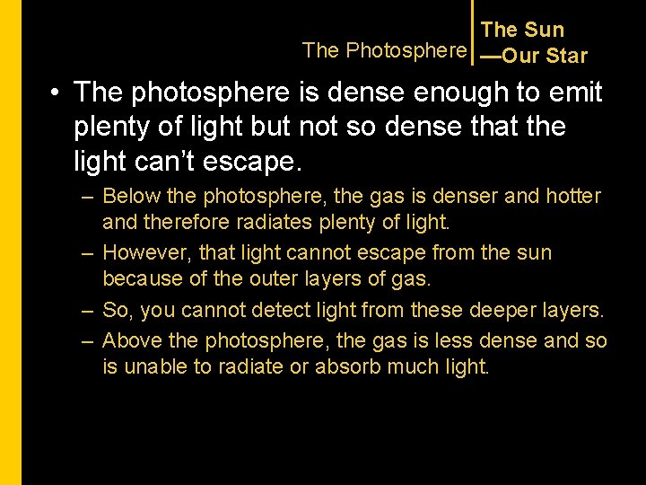 The Sun The Photosphere —Our Star • The photosphere is dense enough to emit