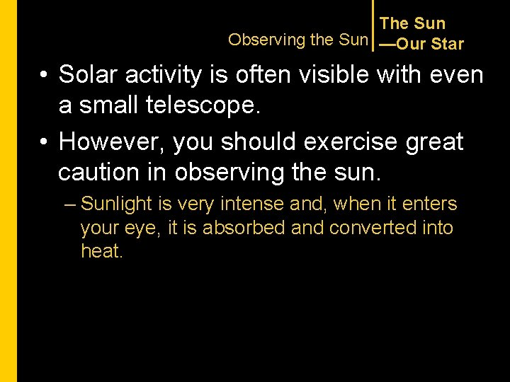 The Sun Observing the Sun —Our Star • Solar activity is often visible with