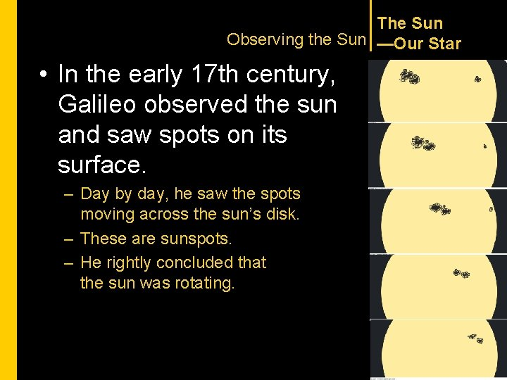 The Sun Observing the Sun —Our Star • In the early 17 th century,