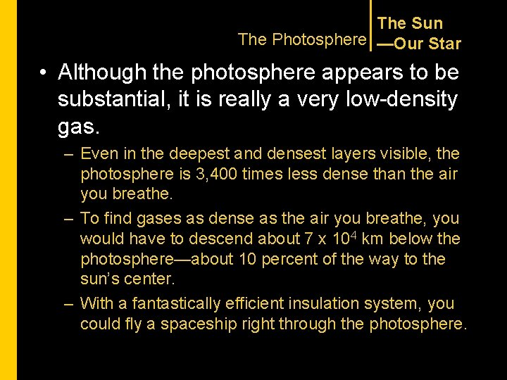 The Sun The Photosphere —Our Star • Although the photosphere appears to be substantial,
