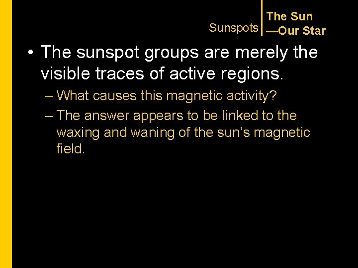 The Sunspots —Our Star • The sunspot groups are merely the visible traces of