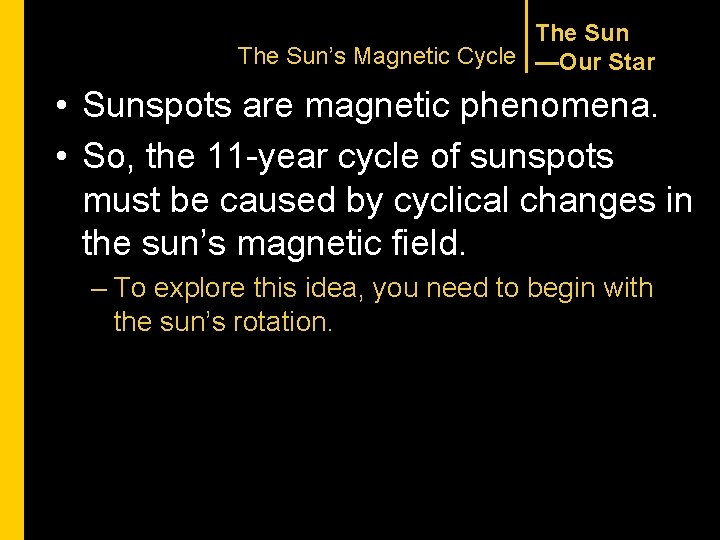 The Sun's Magnetic Cycle —Our Star • Sunspots are magnetic phenomena. • So, the