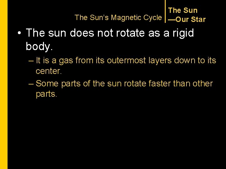 The Sun's Magnetic Cycle —Our Star • The sun does not rotate as a