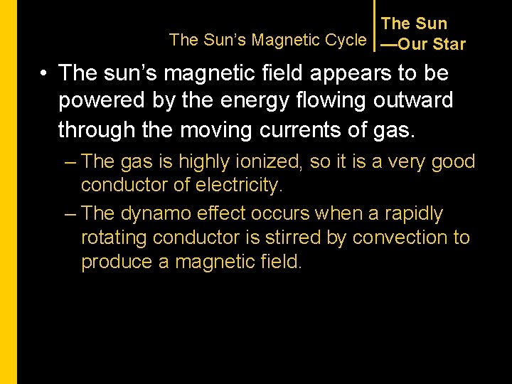 The Sun's Magnetic Cycle —Our Star • The sun's magnetic field appears to be