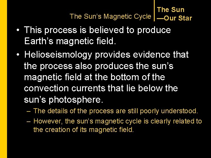 The Sun's Magnetic Cycle —Our Star • This process is believed to produce Earth's