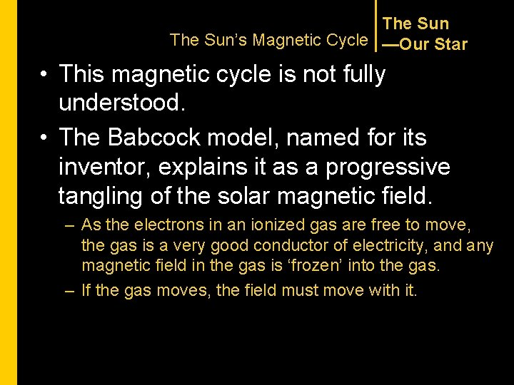 The Sun's Magnetic Cycle —Our Star • This magnetic cycle is not fully understood.