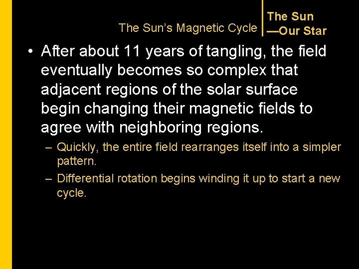The Sun's Magnetic Cycle —Our Star • After about 11 years of tangling, the