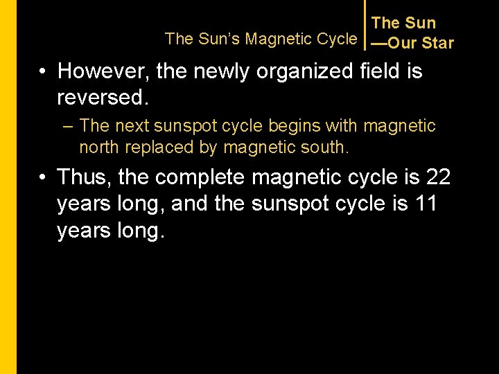 The Sun's Magnetic Cycle —Our Star • However, the newly organized field is reversed.