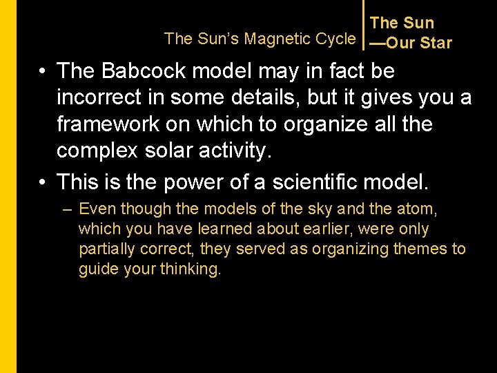 The Sun's Magnetic Cycle —Our Star • The Babcock model may in fact be