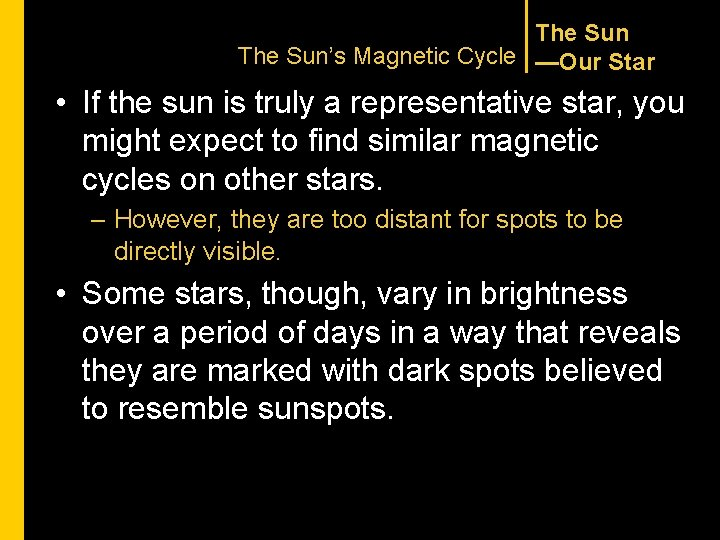 The Sun's Magnetic Cycle —Our Star • If the sun is truly a representative