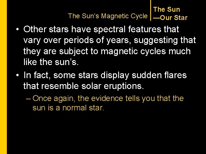 The Sun's Magnetic Cycle —Our Star • Other stars have spectral features that vary