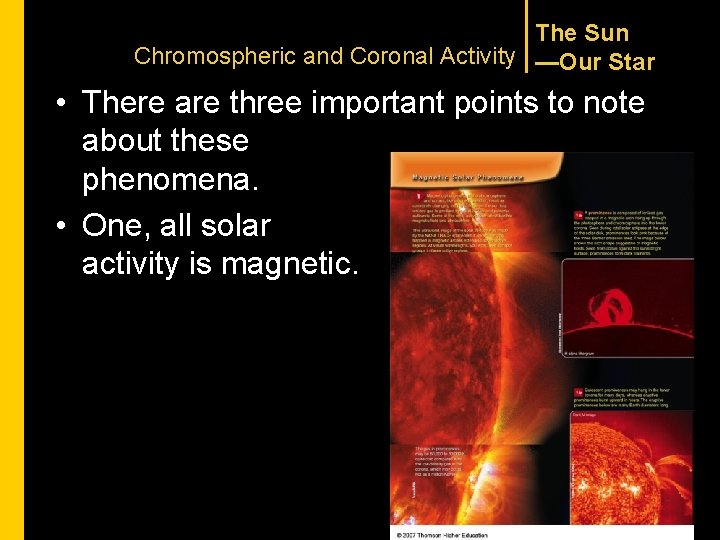 The Sun Chromospheric and Coronal Activity —Our Star • There are three important points