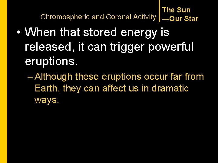 The Sun Chromospheric and Coronal Activity —Our Star • When that stored energy is