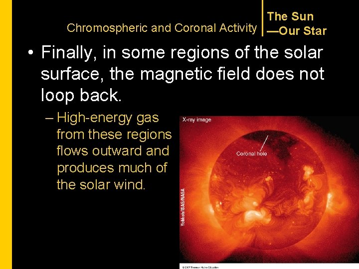 The Sun Chromospheric and Coronal Activity —Our Star • Finally, in some regions of