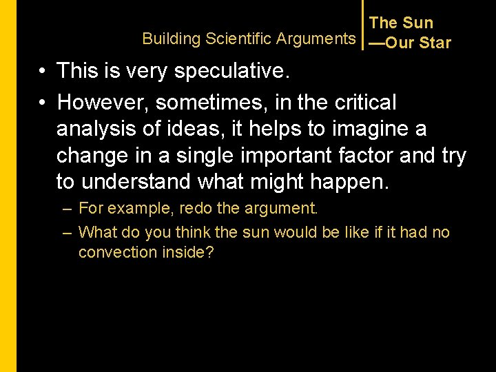 The Sun Building Scientific Arguments —Our Star • This is very speculative. • However,