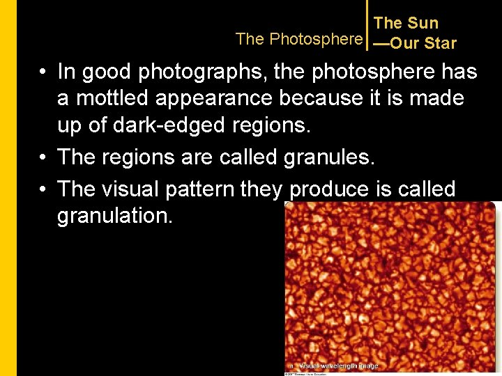 The Sun The Photosphere —Our Star • In good photographs, the photosphere has a