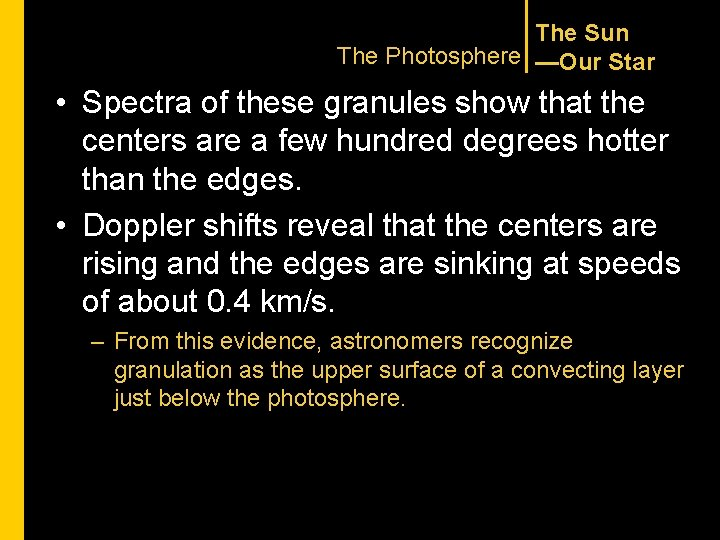 The Sun The Photosphere —Our Star • Spectra of these granules show that the