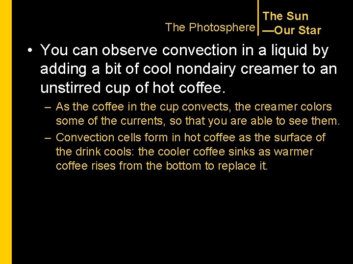 The Sun The Photosphere —Our Star • You can observe convection in a liquid
