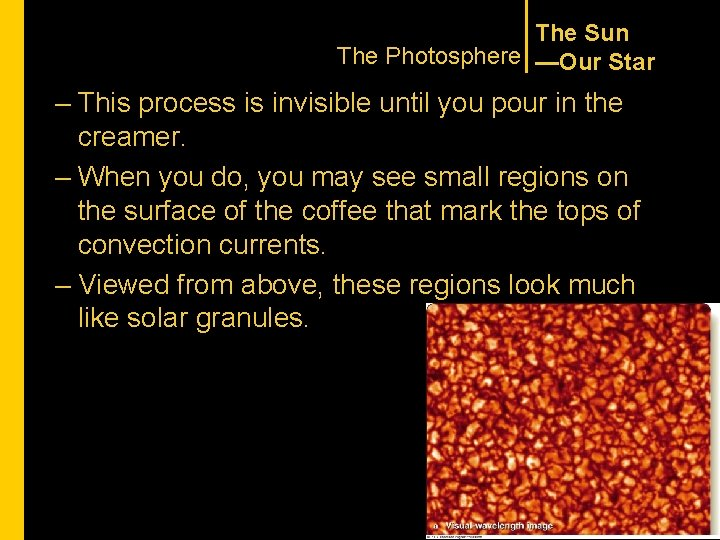 The Sun The Photosphere —Our Star – This process is invisible until you pour