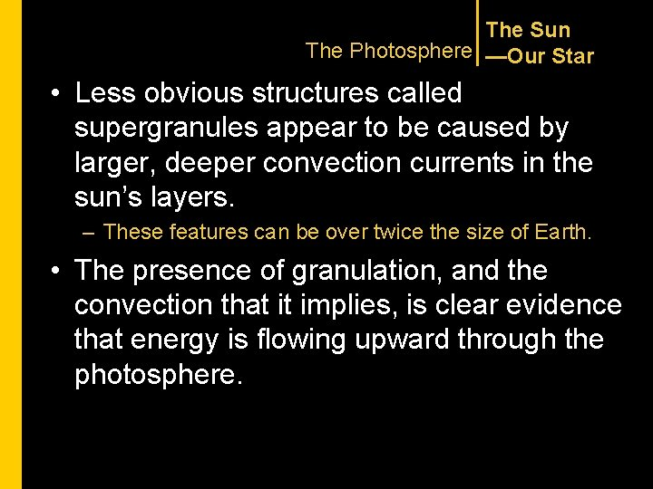 The Sun The Photosphere —Our Star • Less obvious structures called supergranules appear to