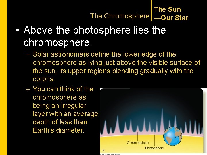The Sun The Chromosphere —Our Star • Above the photosphere lies the chromosphere. –