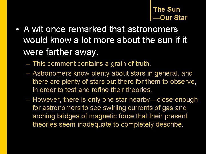 The Sun —Our Star • A wit once remarked that astronomers would know a