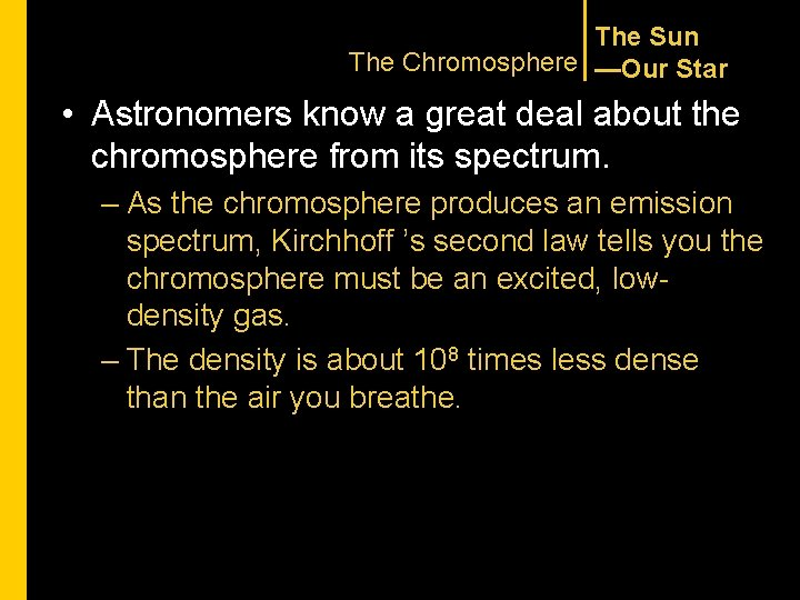 The Sun The Chromosphere —Our Star • Astronomers know a great deal about the