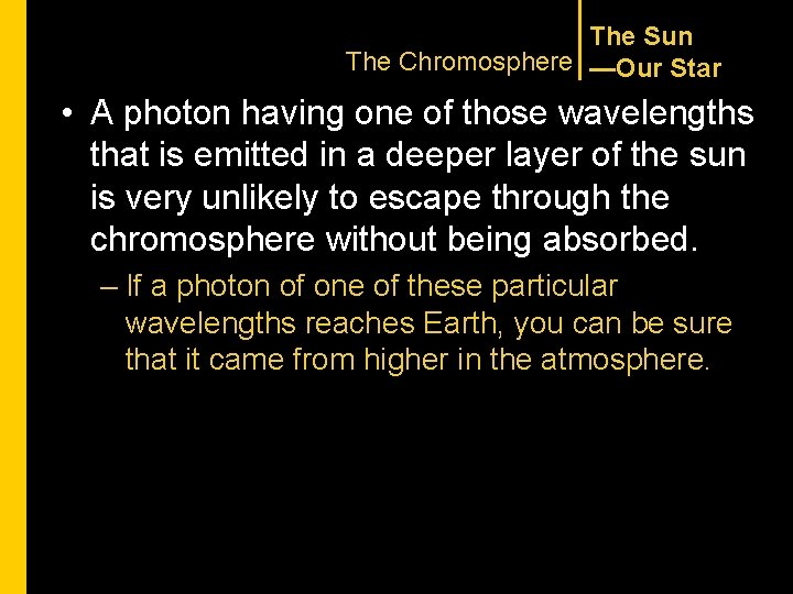 The Sun The Chromosphere —Our Star • A photon having one of those wavelengths