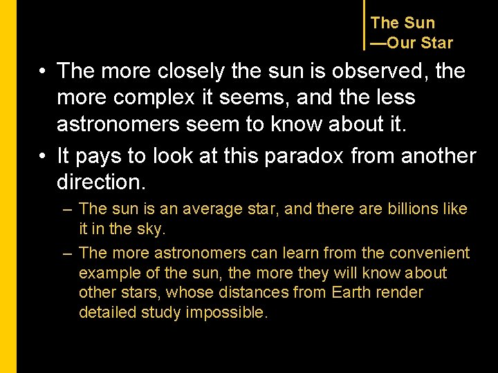 The Sun —Our Star • The more closely the sun is observed, the more