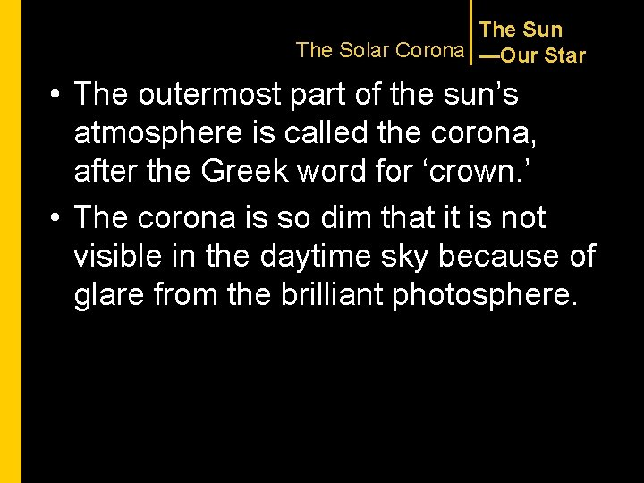 The Sun The Solar Corona —Our Star • The outermost part of the sun's