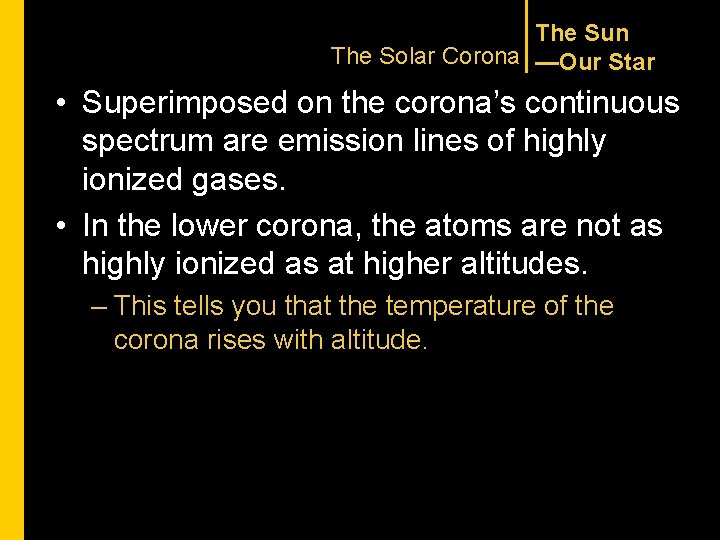 The Sun The Solar Corona —Our Star • Superimposed on the corona's continuous spectrum