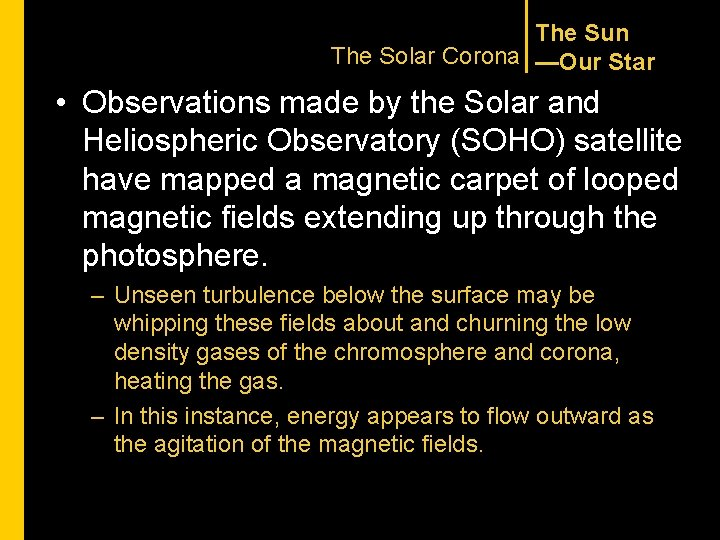 The Sun The Solar Corona —Our Star • Observations made by the Solar and