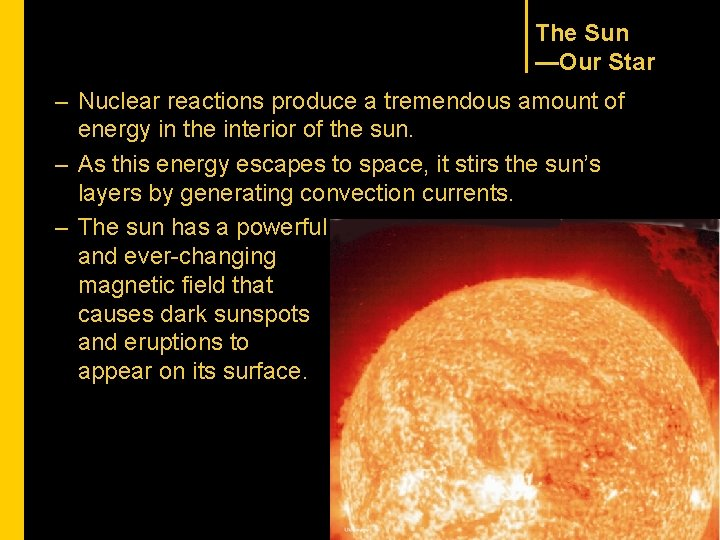 The Sun —Our Star – Nuclear reactions produce a tremendous amount of energy in