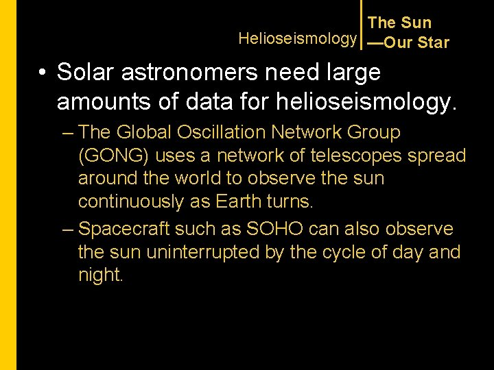 The Sun Helioseismology —Our Star • Solar astronomers need large amounts of data for
