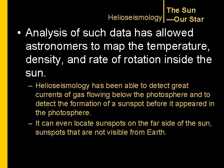 The Sun Helioseismology —Our Star • Analysis of such data has allowed astronomers to