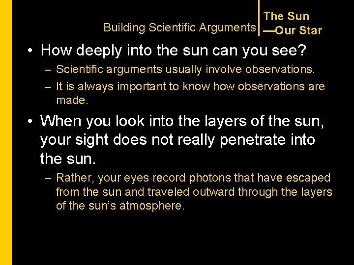 The Sun Building Scientific Arguments —Our Star • How deeply into the sun can