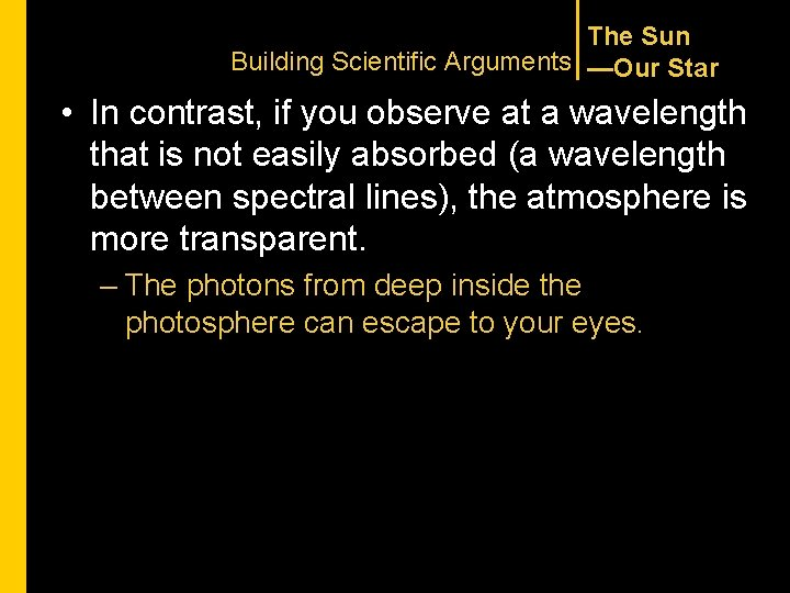 The Sun Building Scientific Arguments —Our Star • In contrast, if you observe at