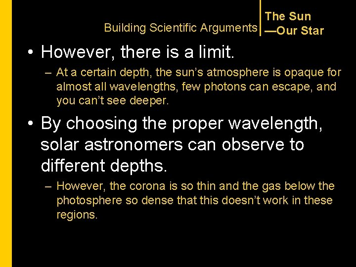 The Sun Building Scientific Arguments —Our Star • However, there is a limit. –
