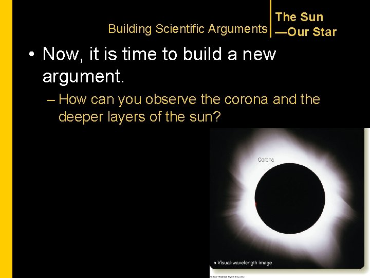 The Sun Building Scientific Arguments —Our Star • Now, it is time to build
