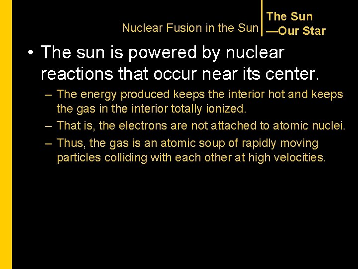 The Sun Nuclear Fusion in the Sun —Our Star • The sun is powered