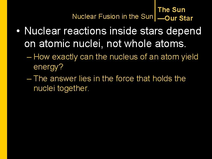 The Sun Nuclear Fusion in the Sun —Our Star • Nuclear reactions inside stars