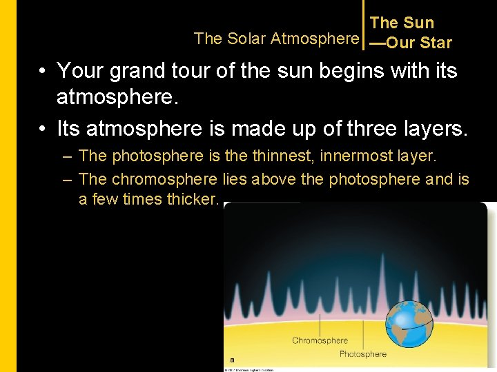 The Sun The Solar Atmosphere —Our Star • Your grand tour of the sun
