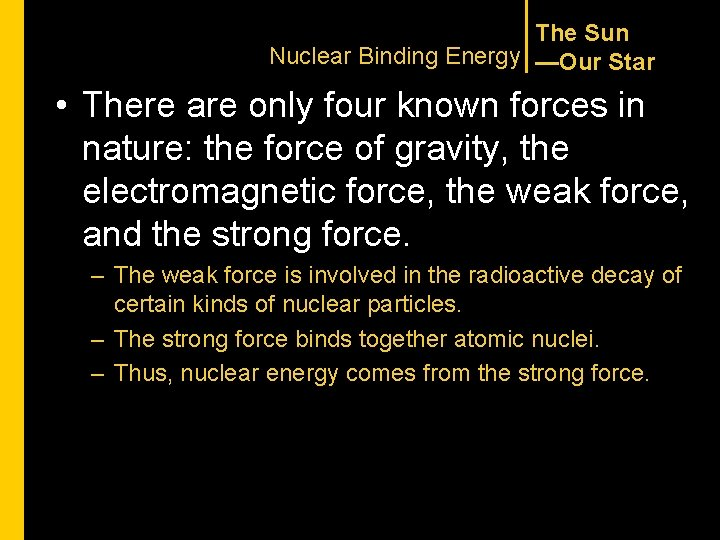 The Sun Nuclear Binding Energy —Our Star • There are only four known forces