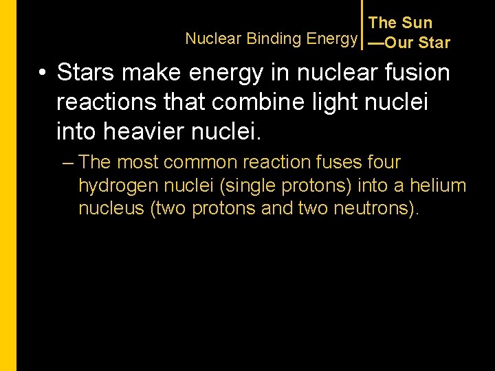 The Sun Nuclear Binding Energy —Our Star • Stars make energy in nuclear fusion