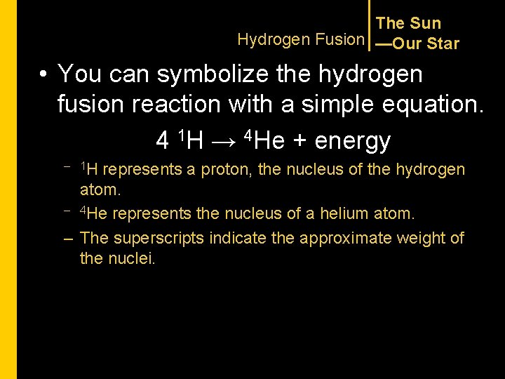 The Sun Hydrogen Fusion —Our Star • You can symbolize the hydrogen fusion reaction